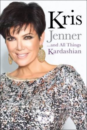 Kris Jenner...And All Things Kardashian by Kris Jenner