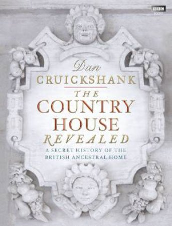 The Country House Revealed by Dan Cruickshank