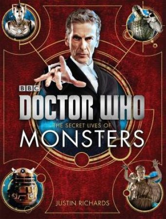 Doctor Who: The Secret Lives of Monsters by Justin Richards