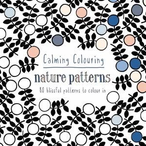 Calming Colouring Nature Patterns 80 Blissful To Colour In