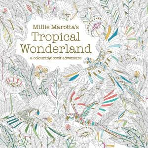 Millie Marottas Tropical Wonderland A Colouring Book Adventure By Marotta