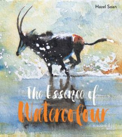 Essence Of Watercolour: The Secrets And Techniques Of Watercolour Painting Revealed
