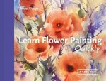 Learn Flower Painting Quickly A Practical Guide To Learning To Paint Flowers In Watercolour