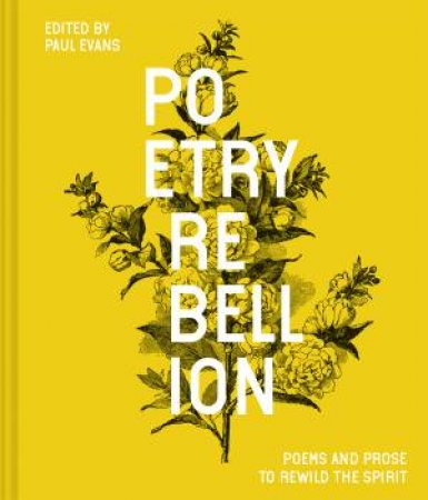 Poetry Rebellion: Poems And Prose To Rewild The Spirit by Paul Evans