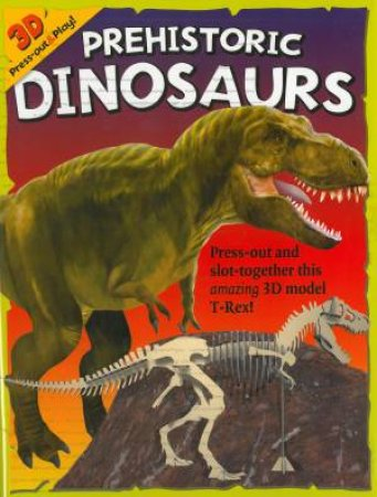 3D Press Out And Play  Prehistoric Dinosaurs by Various