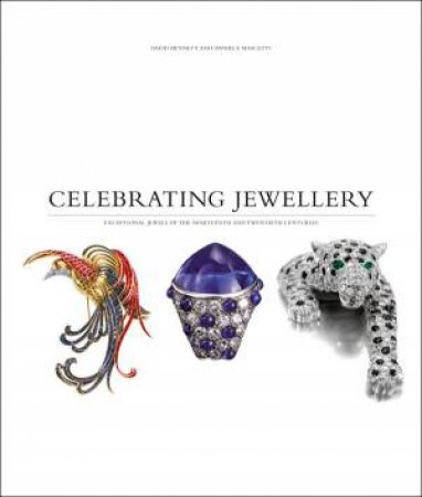 Celebrating Jewellery: Great Jewels of the Nineteenth and Twentieth Centuries by MASCETTI AND BENNETT