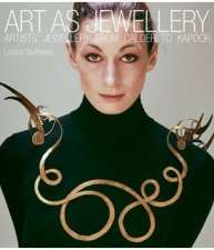 Art as Jewellery Artists Jewellery From Calder To Kapoor