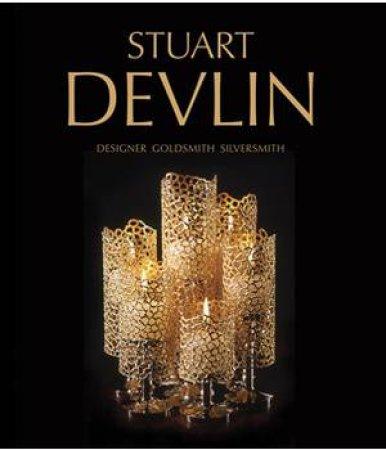 Stuart Devlin: Designer Goldsmith Silversmith by Carole Devlin & Victoria Kate Simkin
