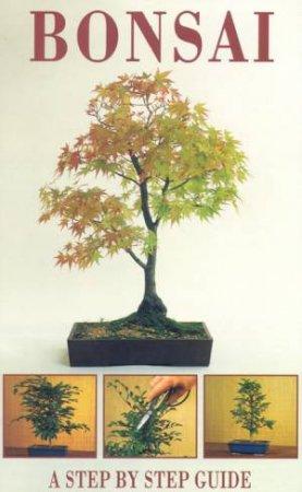 Bonsai: A Step By Step Guide by Christian Pessey & Remy Samson