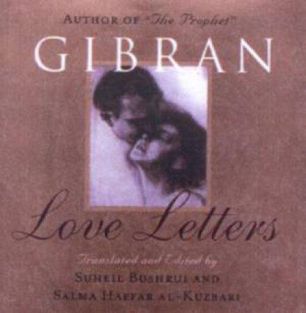 Gibran: Love Letters by Suheil Bushrui & Salma H Al-Kuzbari