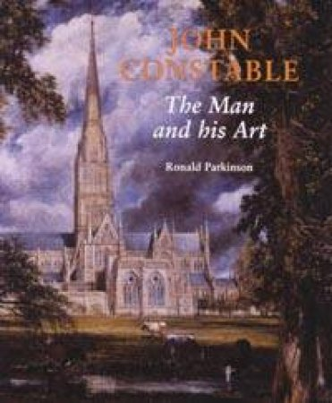 John Constable: The Man And His Art