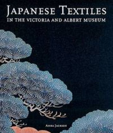 Japanese Textiles: In The Victoria And Albert Museum by Anna Jackson