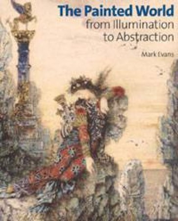 Painted World: From Illumination to Abstraction by Mark Evans