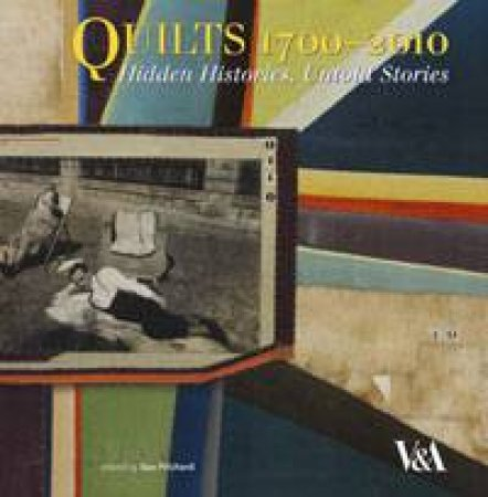 Quilts 1700-2010: Hidden Histories and Untold Stories by Sue Prichard