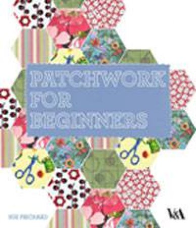 Patchwork for Beginners by Sue Prichard