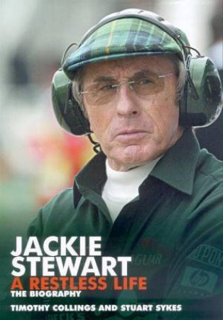 Jackie Stewart: A Restless Life: The Biography by Timothy Collings & Stuart Sykes