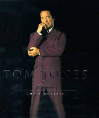 Tom Jones: The Biography by Chris Roberts