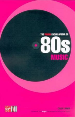 The Virgin Encyclopedia Of 80s Music by Colin Larkin