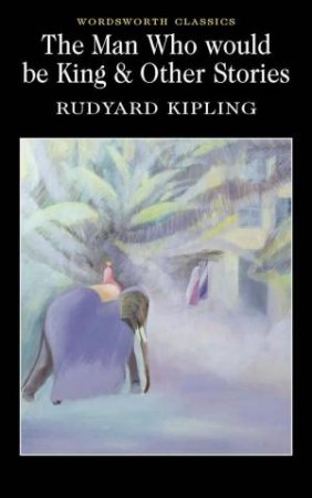 Man Who Would be King and Other Stories by KIPLING RUDYARD