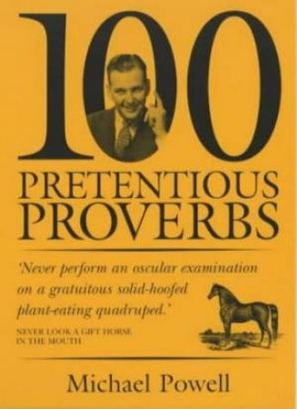 100 Pretentious Proverbs by Michael Powell