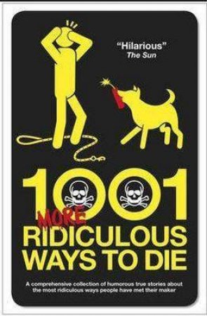 1001 More Ridiculous Ways to Die