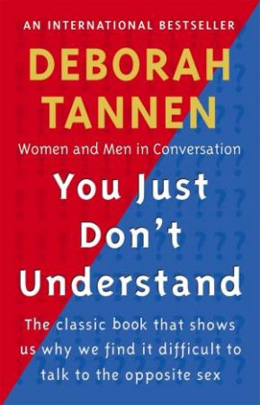You Just Don't Understand: Women And Men In Conversation by Deborah Tannen