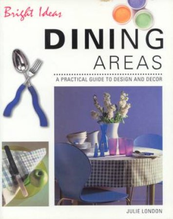 Bright Ideas: Dining Areas by Julie London