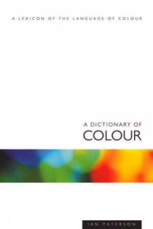 Dictionary Of Colour: A Lexicon Of The Language Of Colour