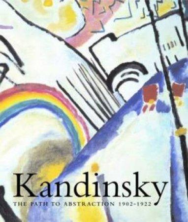Kandinsky 1902-1922 by Hartwig Fischer & Sean Rainbird