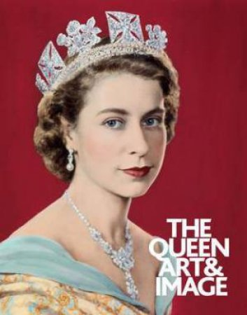 The Queen: Art and Image by David Can Paul Moorhouse