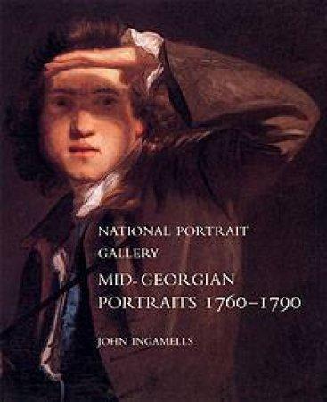 Mid-Georgian Portraits 1760-1790 by John Ingamells