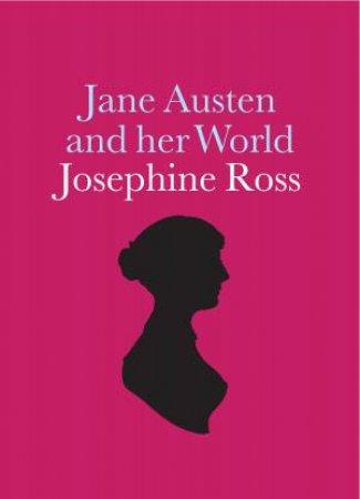 Jane Austen And Her World by Josephine Ross