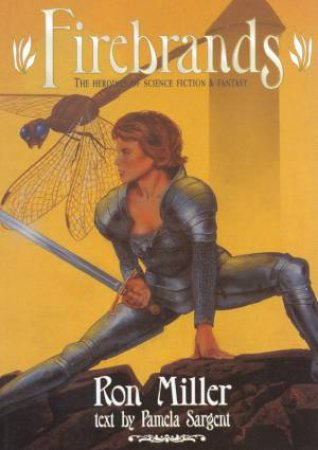 Firebrands: The Heroines Of Science Fiction & Fantasy by Ron Miller & Pamela Sargent