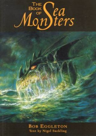 The Book Of Sea Monsters by Bob Eggleton & Nigel Suckling
