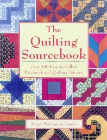 The Quilting Sourcebook by Maggi McCormick Gordon