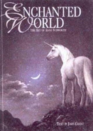 Enchanted World: The Art Of Anne Sudworth by Anne Sudworth & John Grant