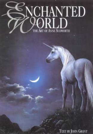 Enchanted World: The Art Of Anne Sudworth by John Grant