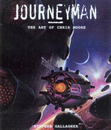 Journeyman: The Art Of Chris Moore by Chris Moore & Stephen Gallagher