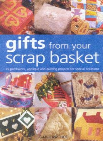 Gifts From Your Scrap Basket by Gail Lawther