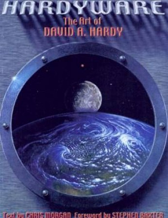 Hardyware: The Art Of David A Hardy by David A Hardy & Chris Morgan