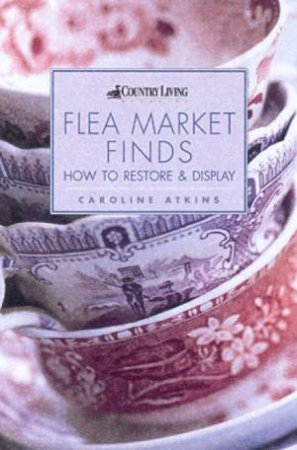 Country Living: Flea Market Finds: How To Restore & Display by Caroline Atkins