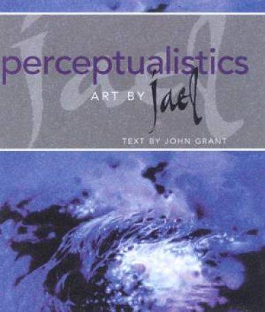 Perceptualistics: Art By Jael by Jael & John Grant