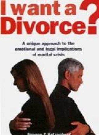 I Want A Divorce? by Simone E Katzenberg