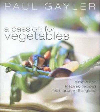 A Passion For Vegetables by Paul Gayler