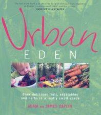 Urban Eden Grow Delicious Fruit Vegetables And Herbs In A Really Small Space