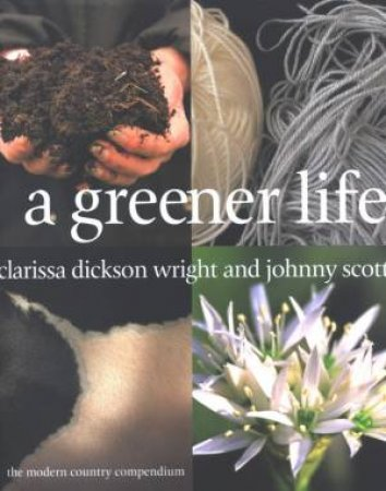 A Greener Life: The Modern Country Compendium by Clarissa Dickson Wright & Johnny Scott
