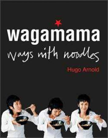 Wagamama: Ways With Noodles