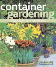Container Gardening Through The Seasons A Seasonal Guide To Designing And Planting Container Gardens