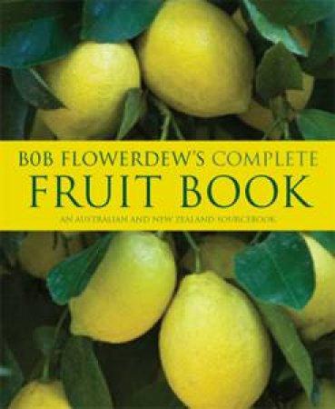 Bob Flowerdew's Complete Book of Fruit by Bob Flowerdew