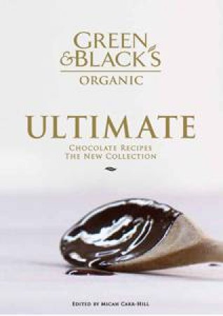 Green and Black's Ultimate Chocolate Recipes: The New Collection